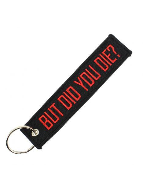 Porte clés BUT DID YOU DIE Noir