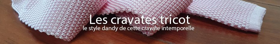 Cravate en tricot pour un look dandy assuré - Cravate-Avenue.com